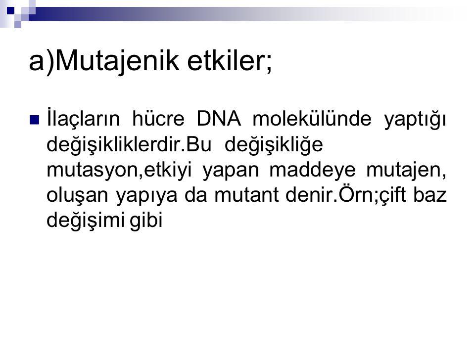 a)Mutajenik etkiler;
