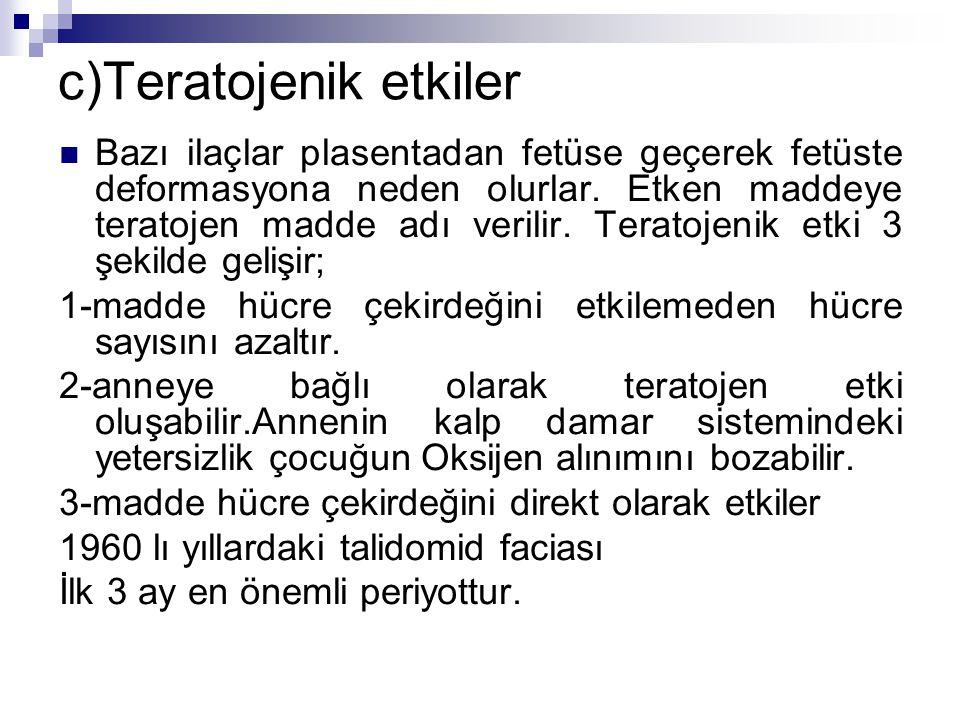 c)Teratojenik etkiler
