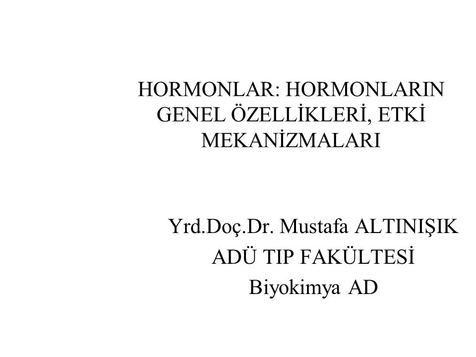 HORMONLAR: HORMONLARIN GENEL ÖZELLİKLERİ, ETKİ MEKANİZMALARI