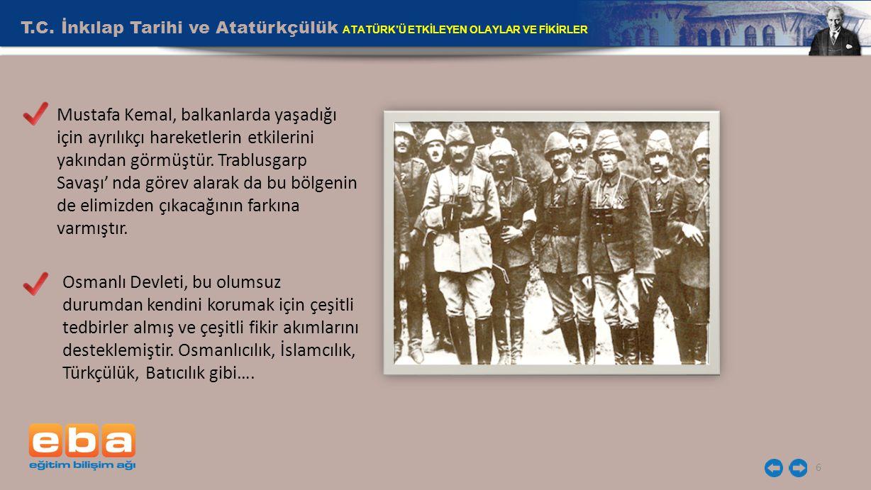 T.C. İnkılap Tarihi ve Atatürkçülük ATATÜRK'Ü ETKİLEYEN OLAYLAR VE FİKİRLER
