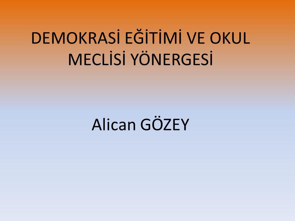 DEMOKRASİ EĞİTİMİ VE OKUL MECLİSİ YÖNERGESİ Alican GÖZEY