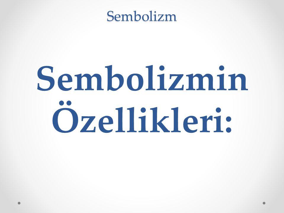 Sembolizmin Özellikleri: