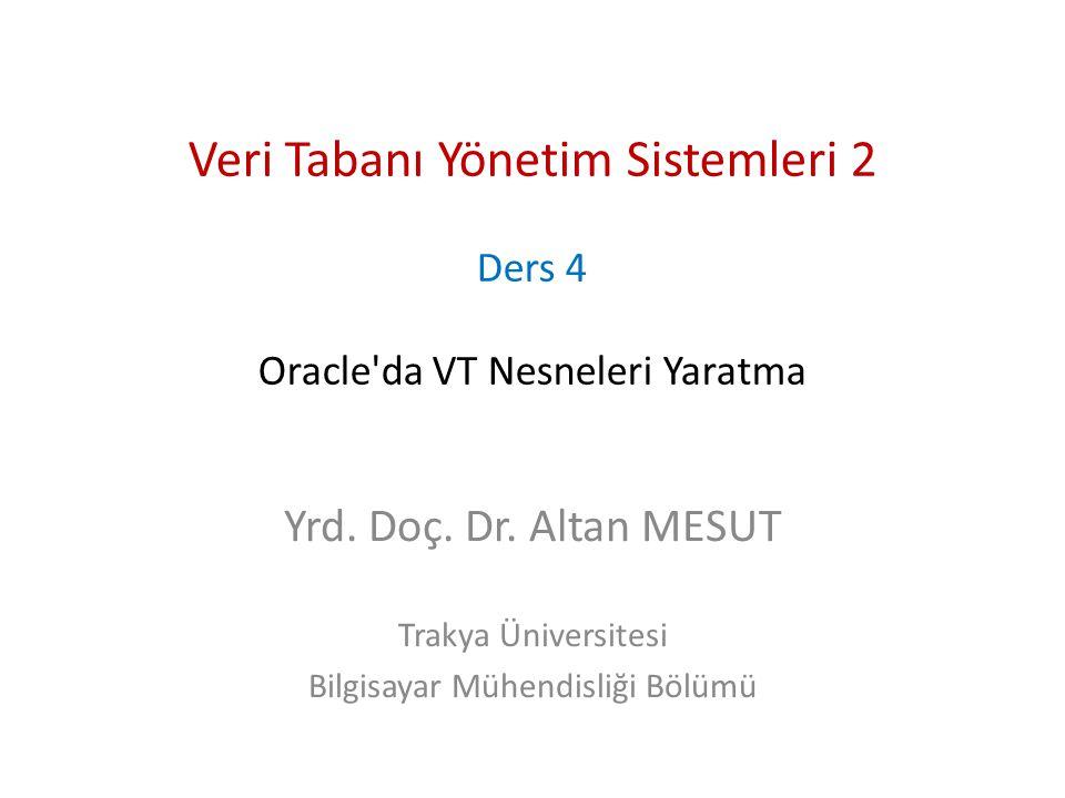 Veri Tabanı Yönetim Sistemleri 2 Ders 4 Oracle da VT Nesneleri Yaratma