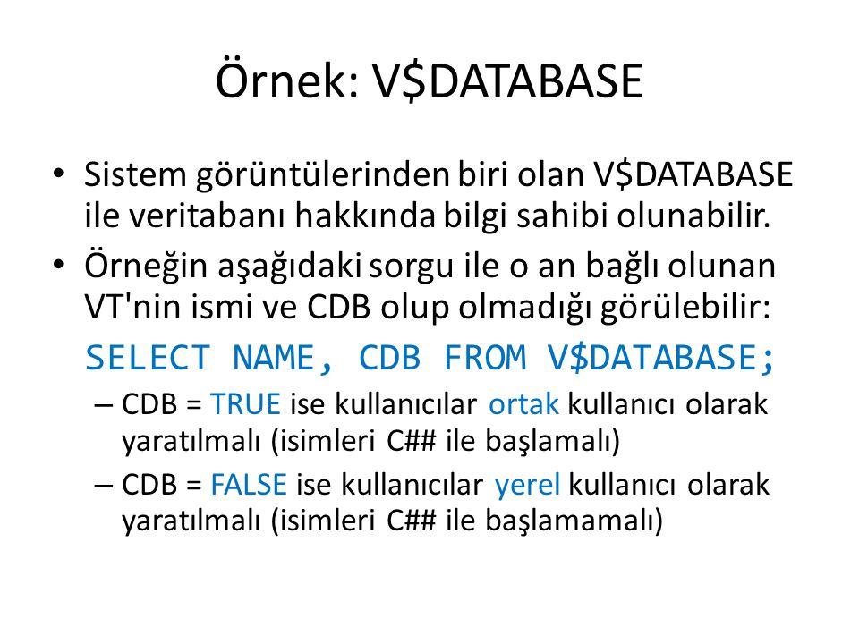 Örnek: V$DATABASE Sistem görüntülerinden biri olan V$DATABASE ile veritabanı hakkında bilgi sahibi olunabilir.