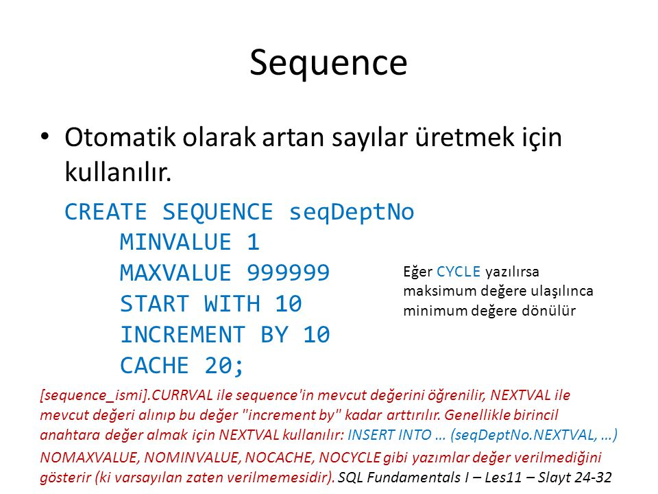 Sequence Otomatik olarak artan sayılar üretmek için kullanılır.