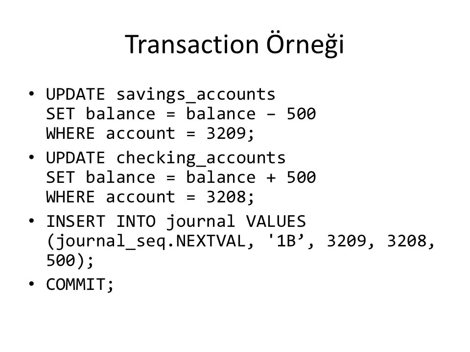 Transaction Örneği UPDATE savings_accounts SET balance = balance – 500 WHERE account = 3209;