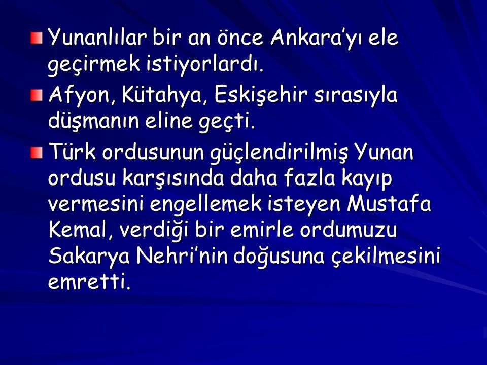 Yunanlılar bir an önce Ankara'yı ele geçirmek istiyorlardı.