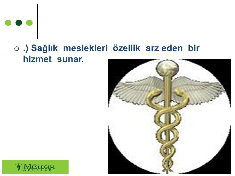 .) Sağlık meslekleri özellik arz eden bir hizmet sunar.