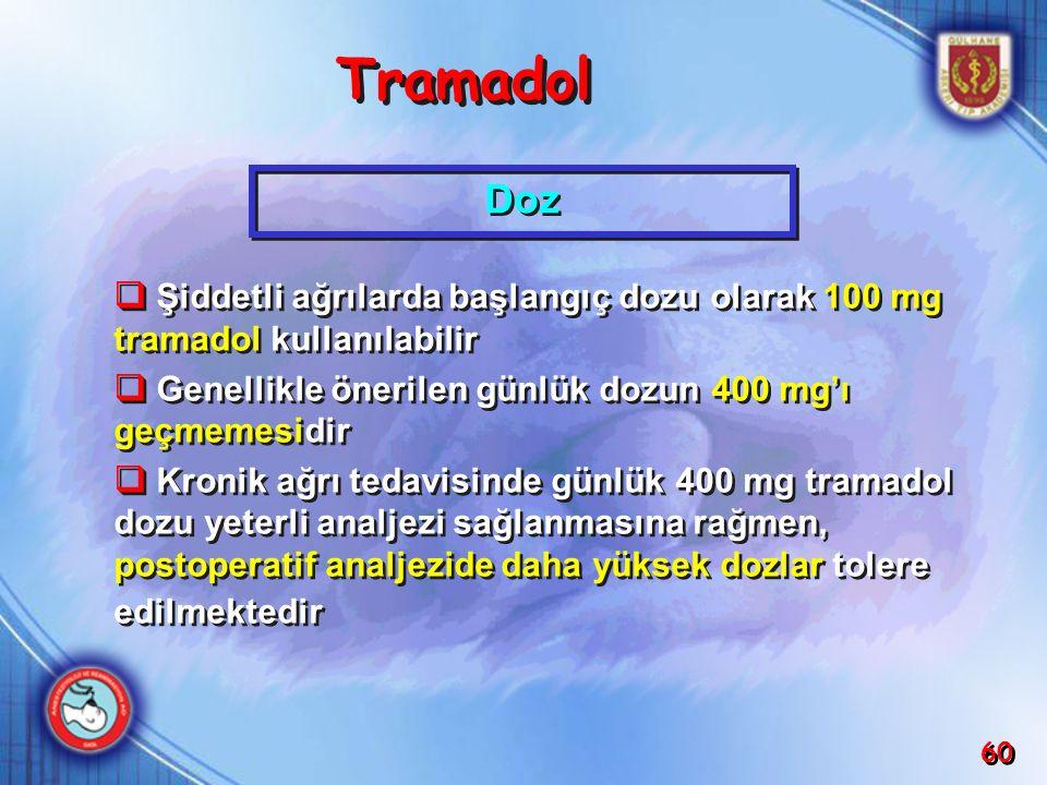 Tramadol Doz. Şiddetli ağrılarda başlangıç dozu olarak 100 mg tramadol kullanılabilir. Genellikle önerilen günlük dozun 400 mg'ı geçmemesidir.