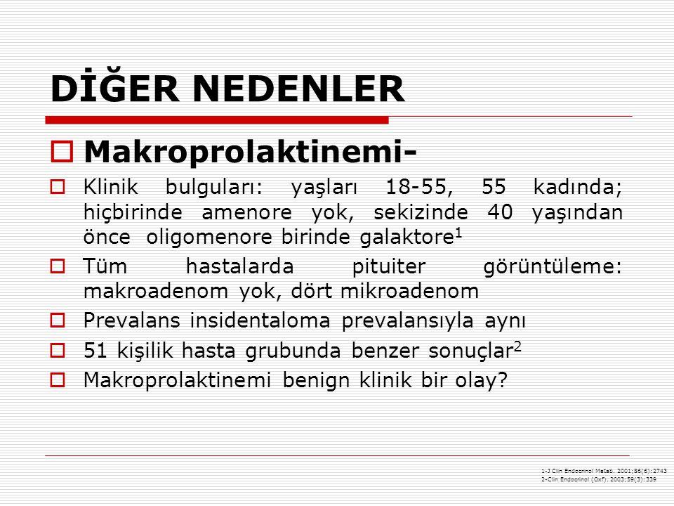 DİĞER NEDENLER Makroprolaktinemi-