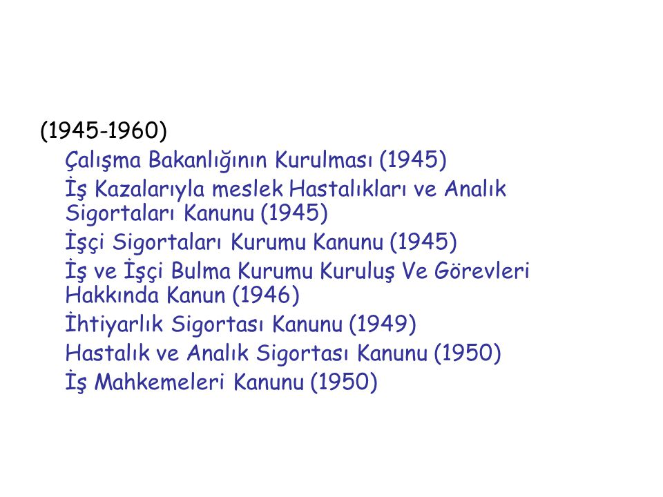 (1945-1960) Çalışma Bakanlığının Kurulması (1945) İş Kazalarıyla meslek Hastalıkları ve Analık Sigortaları Kanunu (1945)