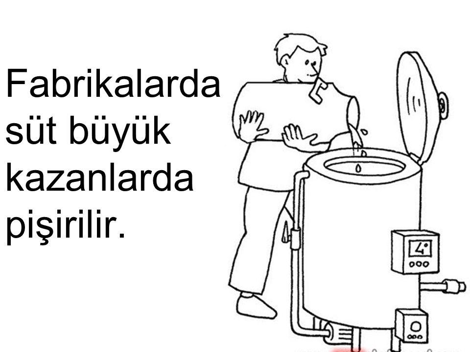 Fabrikalarda süt büyük kazanlarda pişirilir.