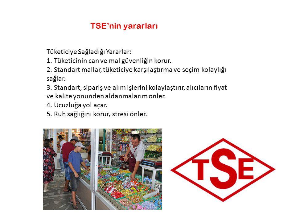 TSE'nin yararları Tüketiciye Sağladığı Yararlar: