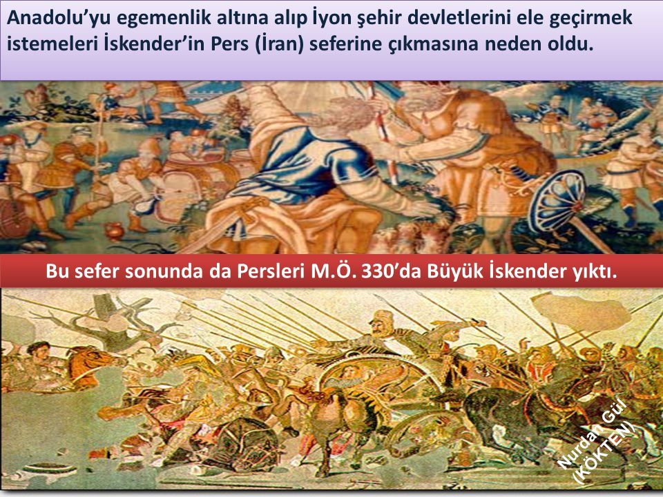 Bu sefer sonunda da Persleri M.Ö. 330′da Büyük İskender yıktı.