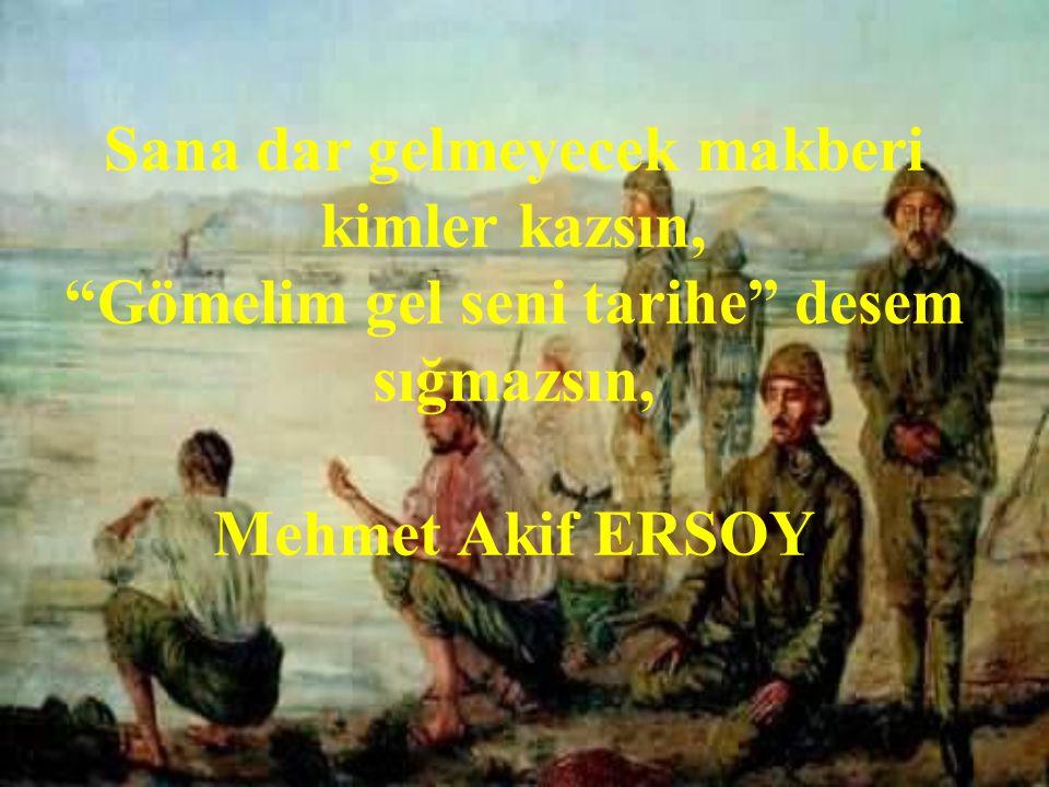 Sana dar gelmeyecek makberi kimler kazsın, Gömelim gel seni tarihe desem sığmazsın, Mehmet Akif ERSOY