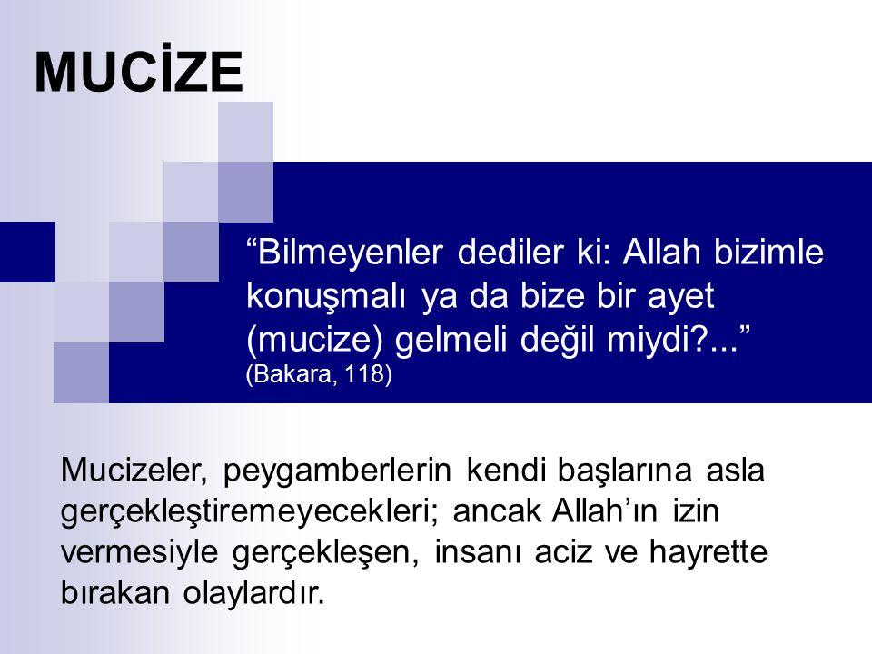 MUCİZE Bilmeyenler dediler ki: Allah bizimle konuşmalı ya da bize bir ayet (mucize) gelmeli değil miydi ... (Bakara, 118)