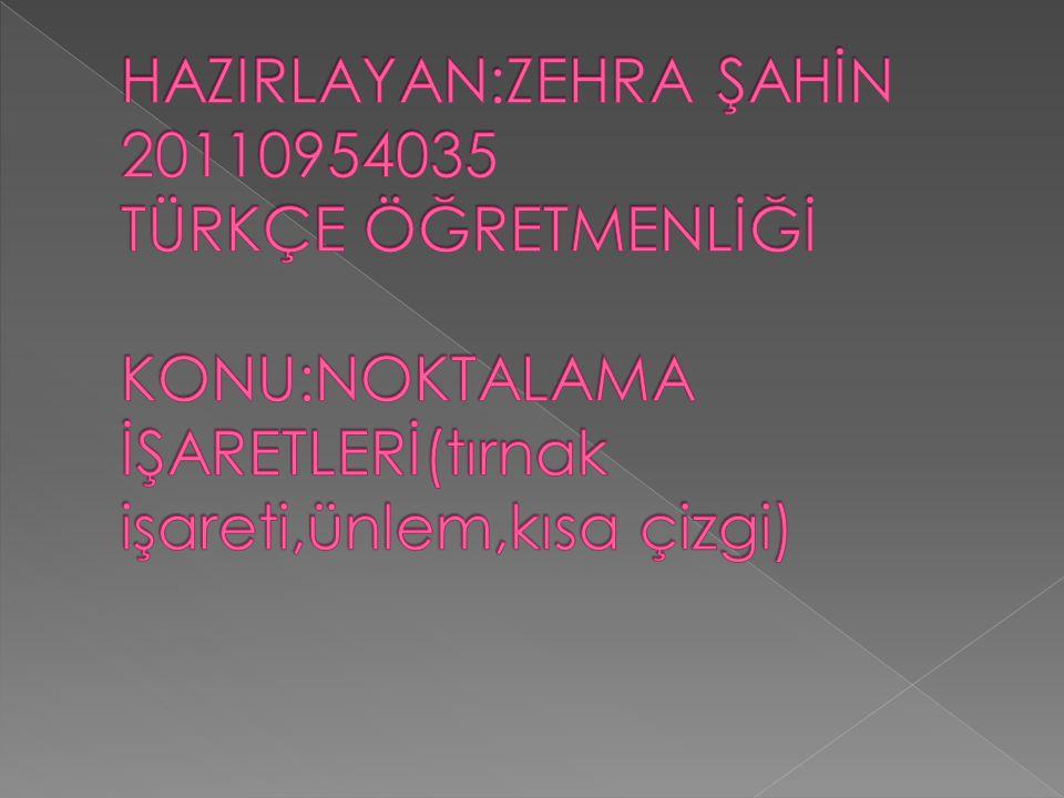 HAZIRLAYAN:ZEHRA ŞAHİN 20110954035 TÜRKÇE ÖĞRETMENLİĞİ KONU:NOKTALAMA İŞARETLERİ(tırnak işareti,ünlem,kısa çizgi)