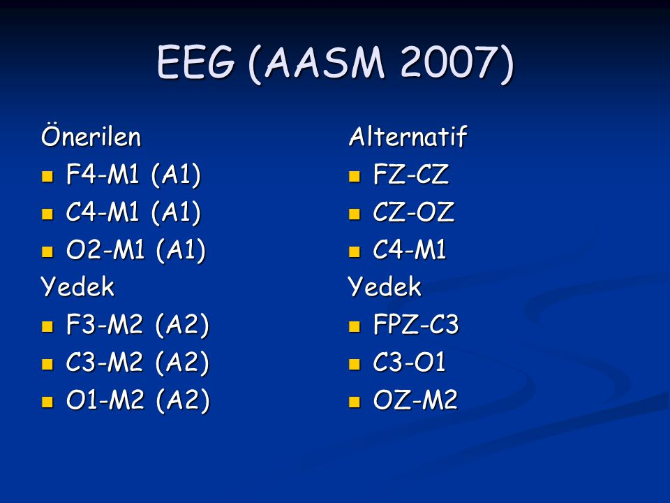 EEG (AASM 2007) Önerilen F4-M1 (A1) C4-M1 (A1) O2-M1 (A1) Yedek