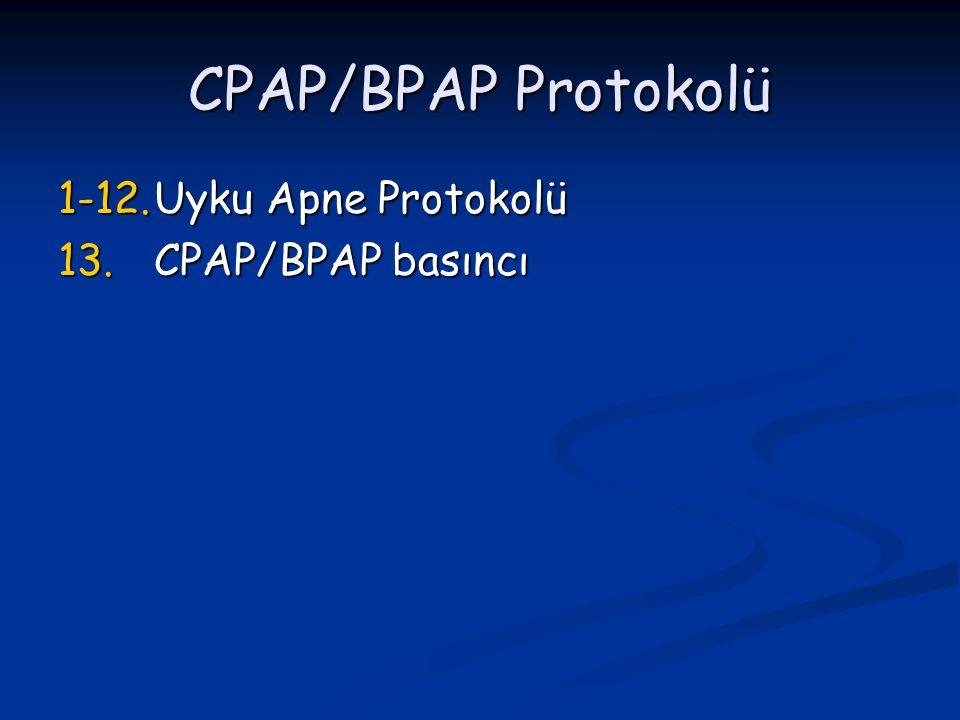 CPAP/BPAP Protokolü 1-12. Uyku Apne Protokolü 13. CPAP/BPAP basıncı