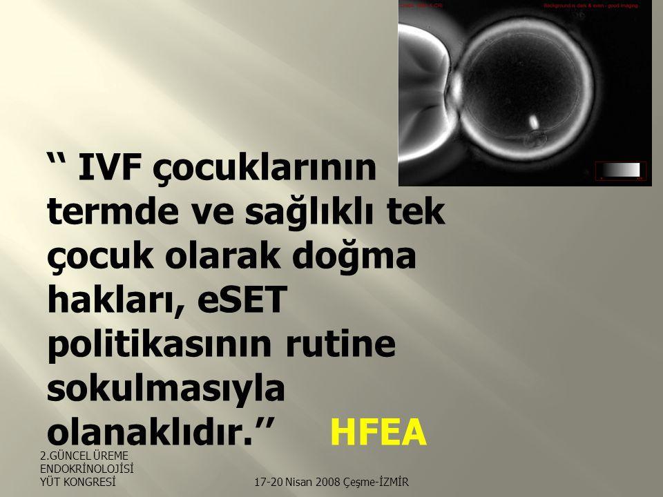 '' IVF çocuklarının termde ve sağlıklı tek çocuk olarak doğma hakları, eSET politikasının rutine sokulmasıyla olanaklıdır.'' HFEA