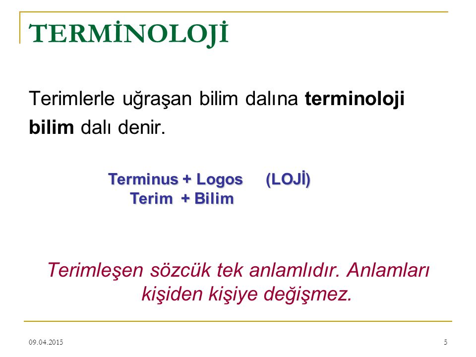Terimleşen sözcük tek anlamlıdır. Anlamları kişiden kişiye değişmez.