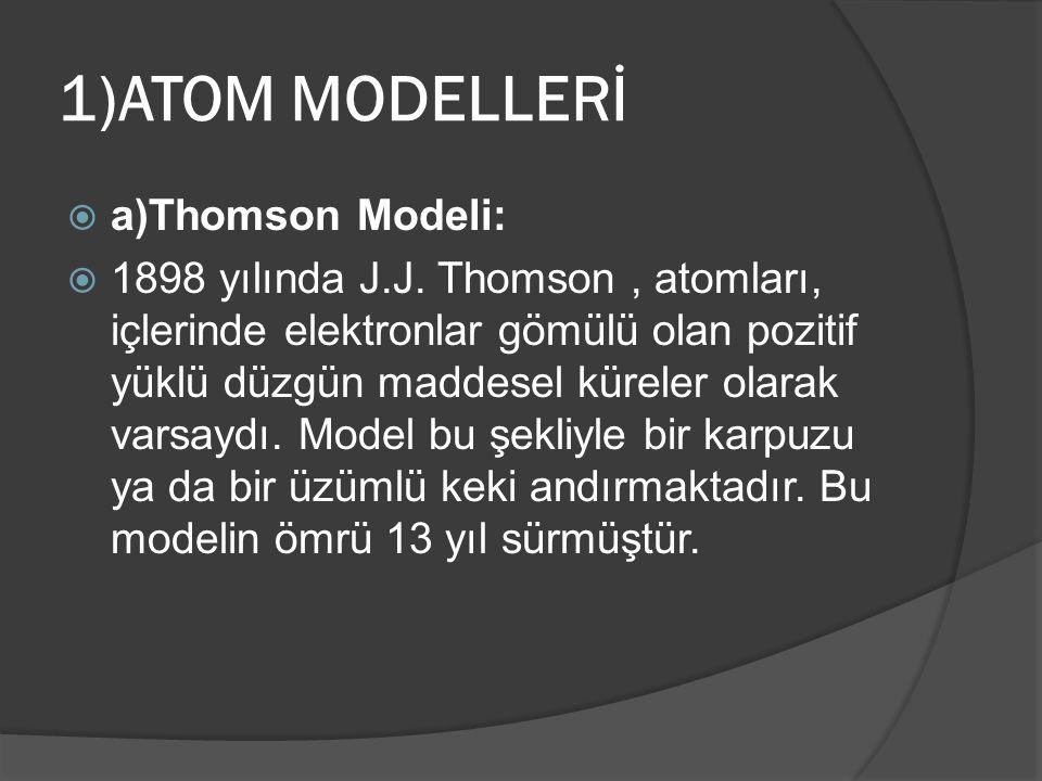 1)ATOM MODELLERİ a)Thomson Modeli:
