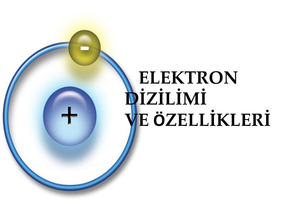 ELEKTRON DİZİLİMİ VE ÖZELLİKLERİ