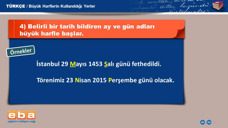 İstanbul 29 Mayıs 1453 Salı günü fethedildi.