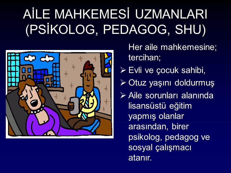AİLE MAHKEMESİ UZMANLARI (PSİKOLOG, PEDAGOG, SHU)