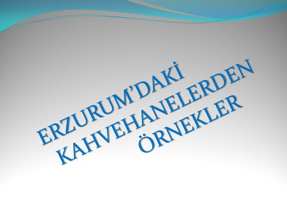 ERZURUM'DAKİ KAHVEHANELERDEN ÖRNEKLER
