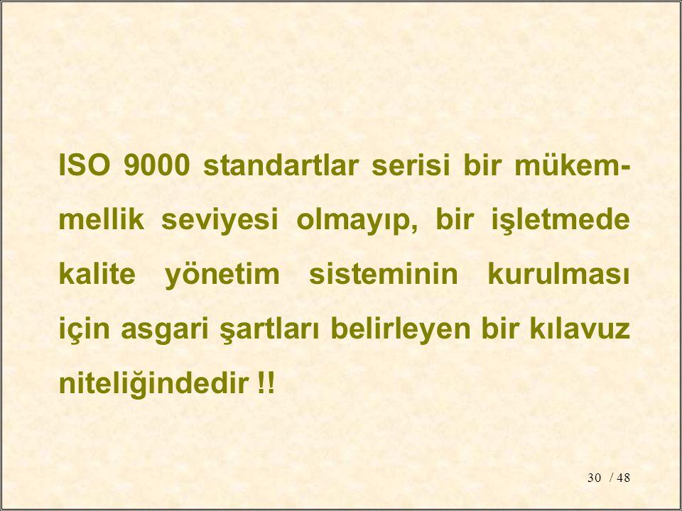 ISO 9000 standartlar serisi bir mükem-mellik seviyesi olmayıp, bir işletmede kalite yönetim sisteminin kurulması için asgari şartları belirleyen bir kılavuz niteliğindedir !!