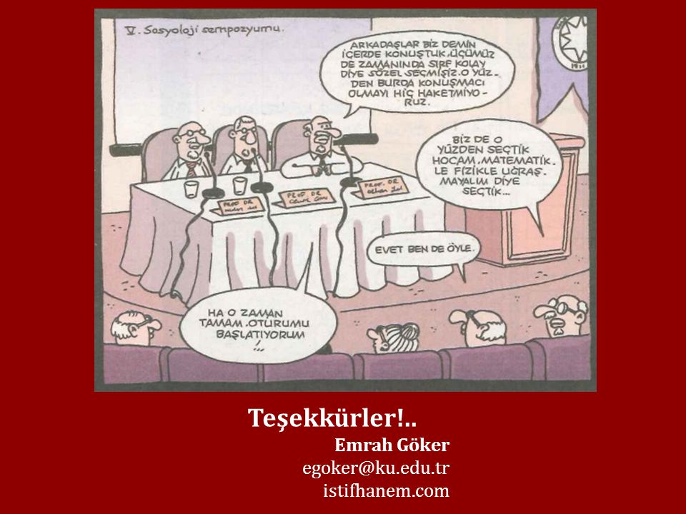 Teşekkürler!.. Emrah Göker egoker@ku.edu.tr istifhanem.com