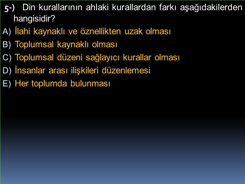 5-) Din kurallarının ahlaki kurallardan farkı aşağıdakilerden hangisidir