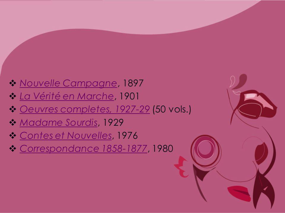 Nouvelle Campagne, 1897 La Vérité en Marche, 1901. Oeuvres completes, 1927-29 (50 vols.) Madame Sourdis, 1929.