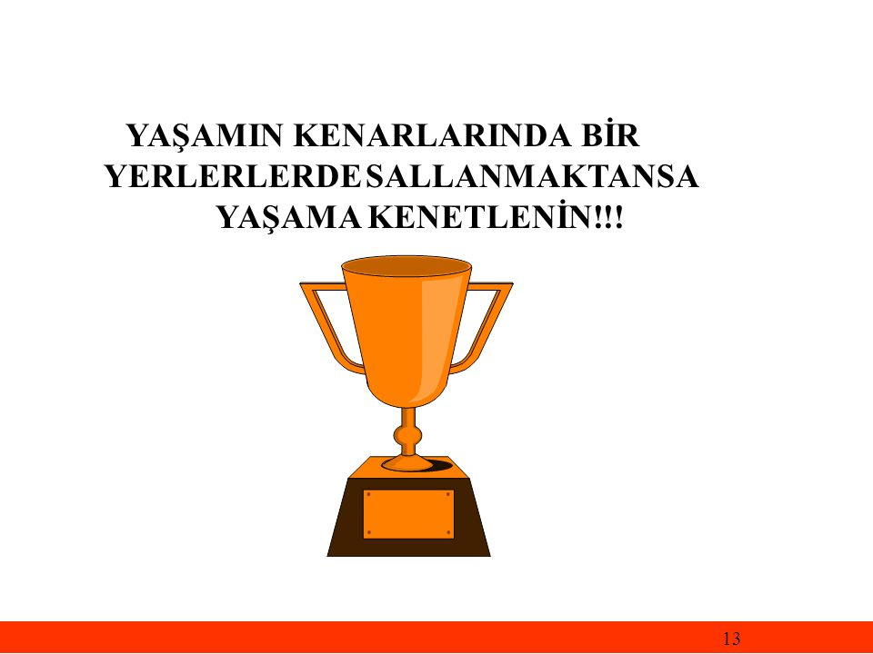 YERLERLERDE SALLANMAKTANSA YAŞAMA KENETLENİN!!!