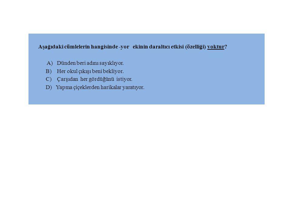Aşağıdaki cümlelerin hangisinde -yor ekinin daraltıcı etkisi (özelliği) yoktur.