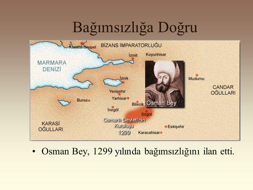 Bağımsızlığa Doğru Osman Bey, 1299 yılında bağımsızlığını ilan etti.