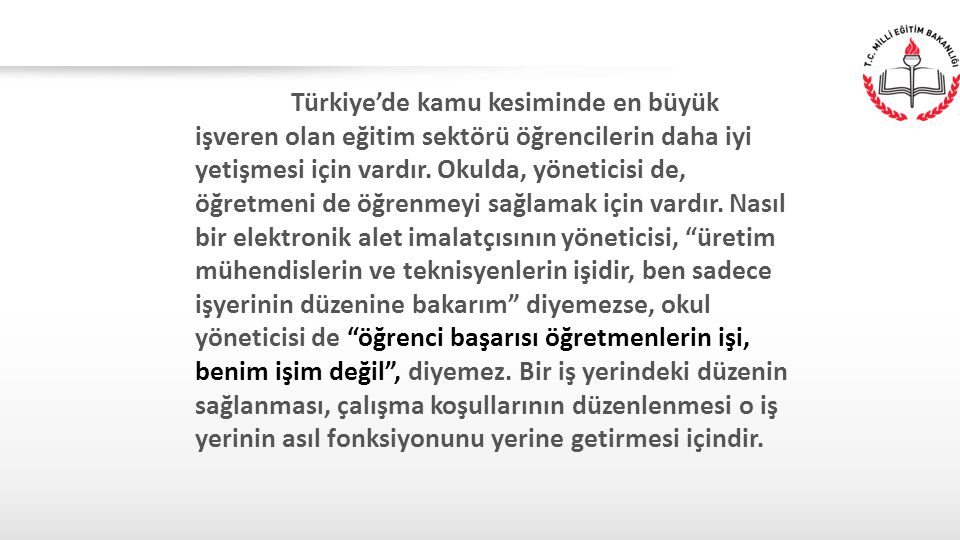 Türkiye'de kamu kesiminde en büyük işveren olan eğitim sektörü öğrencilerin daha iyi yetişmesi için vardır.