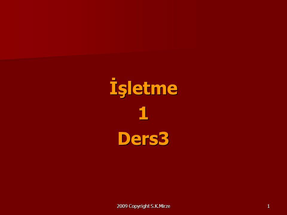 İşletme 1 Ders3 2009 Copyright S.K.Mirze