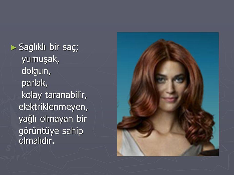 Sağlıklı bir saç; yumuşak, dolgun, parlak, kolay taranabilir, elektriklenmeyen, yağlı olmayan bir.
