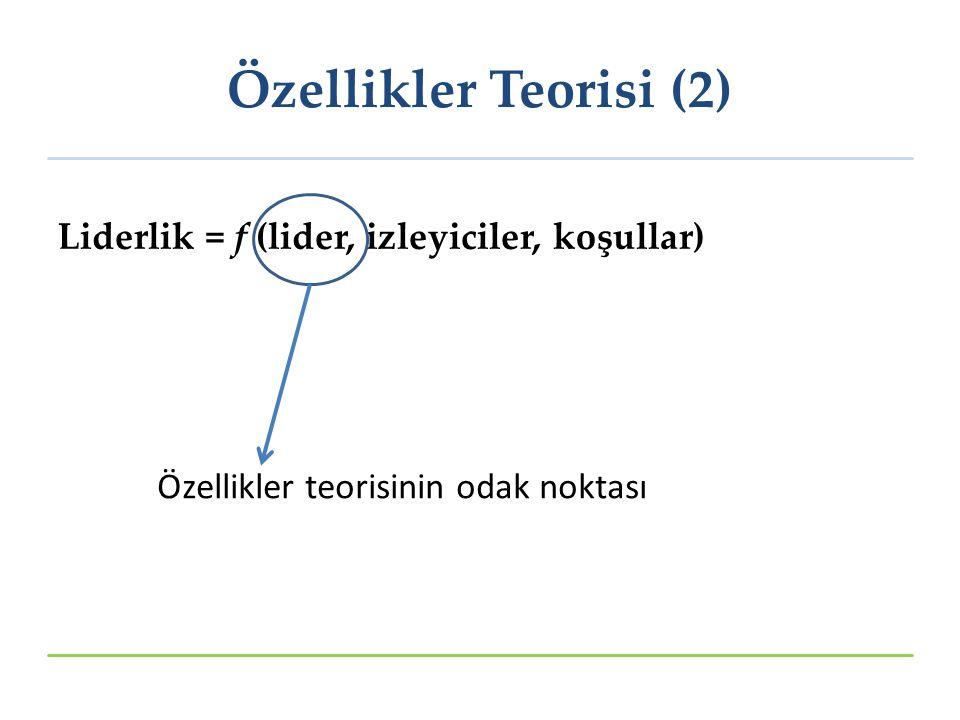 Özellikler Teorisi (2) Liderlik = f (lider, izleyiciler, koşullar)