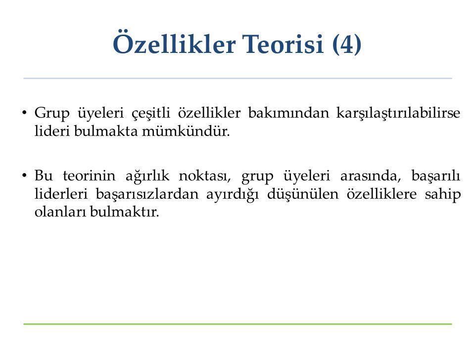 Özellikler Teorisi (4) Grup üyeleri çeşitli özellikler bakımından karşılaştırılabilirse lideri bulmakta mümkündür.