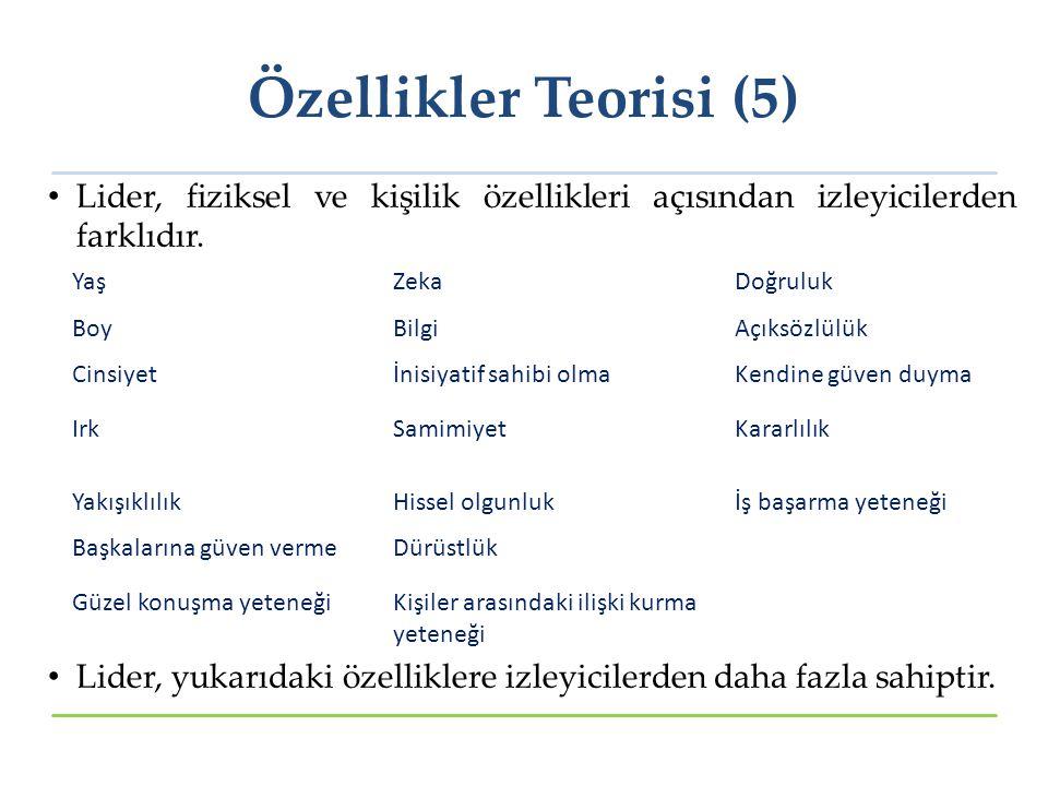 Özellikler Teorisi (5) Lider, fiziksel ve kişilik özellikleri açısından izleyicilerden farklıdır.