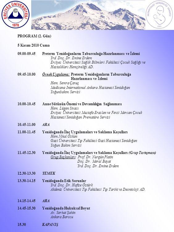 PROGRAM (2. Gün) 5 Kasım 2010 Cuma. 09.00-09.45. Preterm Yenidoğanların Taburculuğa Hazırlanması ve İzlemi.
