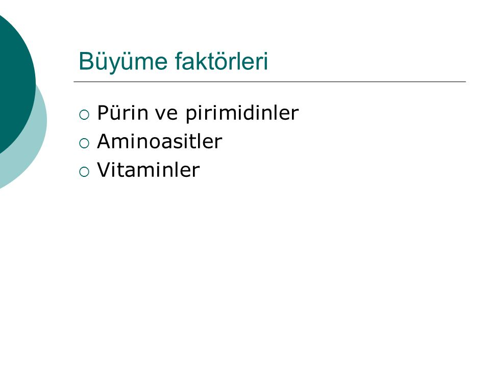 Büyüme faktörleri Pürin ve pirimidinler Aminoasitler Vitaminler