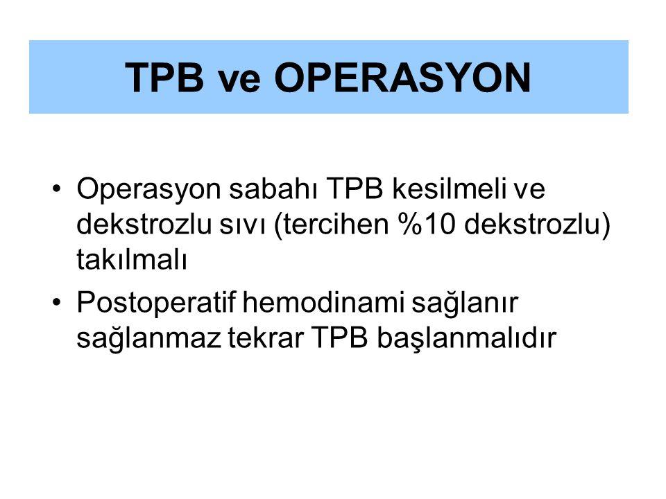 TPB ve OPERASYON Operasyon sabahı TPB kesilmeli ve dekstrozlu sıvı (tercihen %10 dekstrozlu) takılmalı.