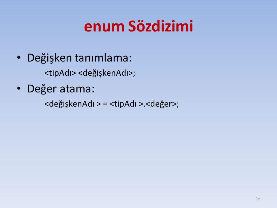 enum Sözdizimi Değişken tanımlama: Değer atama: