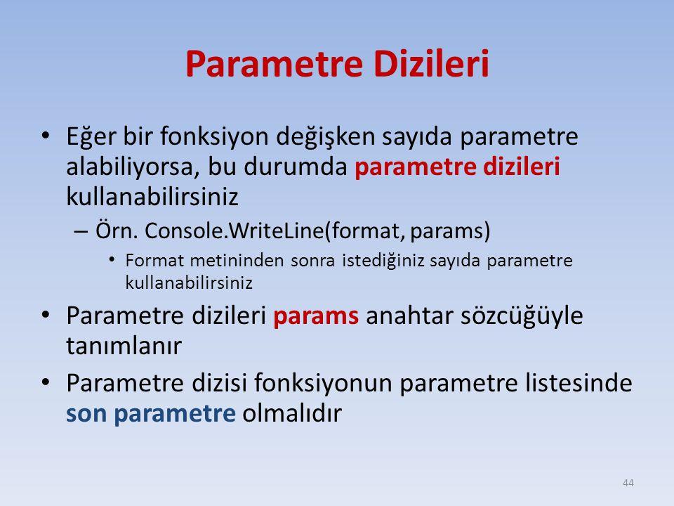 Parametre Dizileri Eğer bir fonksiyon değişken sayıda parametre alabiliyorsa, bu durumda parametre dizileri kullanabilirsiniz.