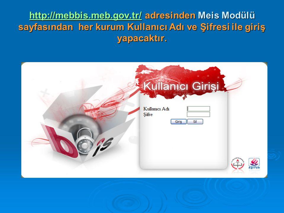 http://mebbis.meb.gov.tr/ adresinden Meis Modülü sayfasından her kurum Kullanıcı Adı ve Şifresi ile giriş yapacaktır.