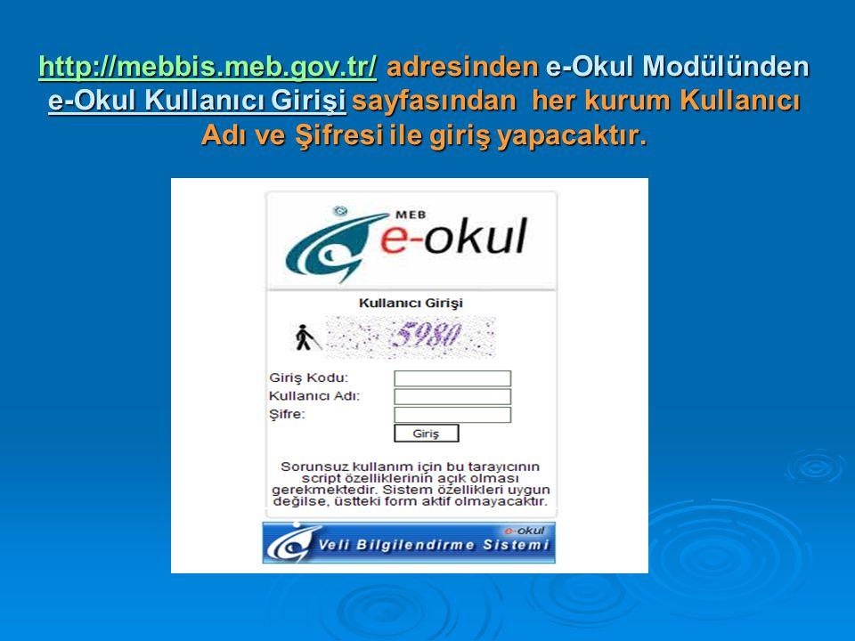http://mebbis.meb.gov.tr/ adresinden e-Okul Modülünden e-Okul Kullanıcı Girişi sayfasından her kurum Kullanıcı Adı ve Şifresi ile giriş yapacaktır.